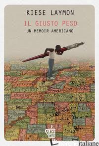 GIUSTO PESO. UN MEMOIR AMERICANO (IL) - LAYMON KIESE