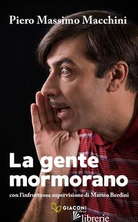 GENTE MORMORANO. CON L'INFRUTTUOSA SUPERVISIONE DI MATTEO BERDINI (LA) - MACCHINI PIERO MASSIMO; BERDINI M. (CUR.)