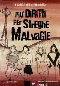 PIU' DIRITTI PER STREGHE MALVAGIE - GIARDINI G. (CUR.)