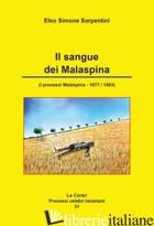 SANGUE DEI MALASPINA. (I PROCESSI MALASPINA 1877-1883) (IL) - SERPENTINI ELSO SIMONE