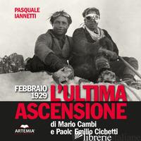 FEBBRAIO 1929. L'ULTIMA ASCENSIONE DI MARIO CAMBI E PAOLO EMILIO CICCHETTI - IANNETTI PASQUALE