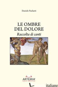 OMBRE DEL DOLORE. RACCOLTA DI CANTI (LE) - PAOLANTI DANIELE