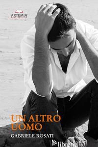 ALTRO UOMO (UN) - ROSATI GABRIELE