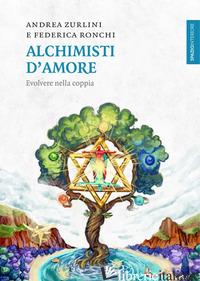 ALCHIMISTI D'AMORE. EVOLVERE NELLA COPPIA - ZURLINI ANDREA; RONCHI FEDERICA