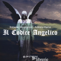 CODICE ANGELICO. VIAGGIO NEL MONDO INVISIBILE PER RISVEGLIARE L'ANGELO CHE DIMOR - GIOVAGNONI ROBERTO; PERNA ADRIANO