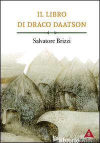 LIBRO DI DRACO DAATSON. PARTE PRIMA (IL) - BRIZZI SALVATORE