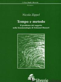TEMPO E METODO. IL PROBLEMA DEL SOGGETTO NELLA FENOMENOLOGIA DI EDMUND HUSSERL - ZIPPEL NICOLA