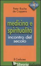 MEDICINA E SPIRITUALITA'. INCONTRO DEL SECOLO - ROCHE DE COPPENS PETER