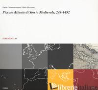 PICCOLO ATLANTE DI STORIA MEDIEVALE, 249-1492 - CAMMAROSANO PAOLO; MEZZONE FABIO