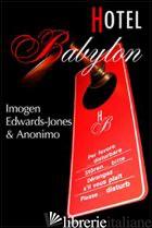 HOTEL BABYLON - EDWARDS-JONES IMOGEN; ANONIMO