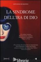 SINDROME DELL'IRA DI DIO (LA) - DI IACOVO GIOVANNI