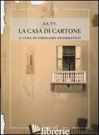 CASA DI CARTONE (LA) - GRAMMATICO G. (CUR.)