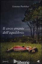 CIRCO ERRANTE DELL'EQUILIBRIO (IL) - PIERFELICE LORENZO