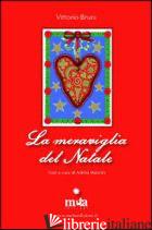 MERAVIGLIA DEL NATALE. EDIZ. ILLUSTRATA (LA) - BRUNI VITTORIO; MANCINI ADELIA