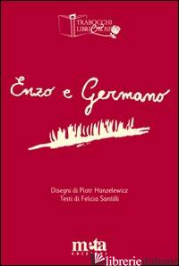 ENZO E GERMANO - HANZELEWICZ PIOTR; SANTILLI FELICIA; PUGLIESE A. (CUR.)