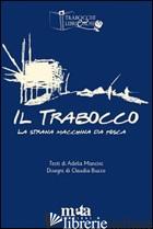 TRABOCCO. LA STRANA MACCHINA DA PESCA (IL) - MANCINI ADELIA; PUGLIESE A. (CUR.)