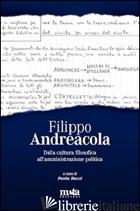 FILIPPO ANDREACOLA. DALLA CULTURA FILOSOFICA ALL'AMMINISTRAZIONE POLITICA - BUCCI P. (CUR.)