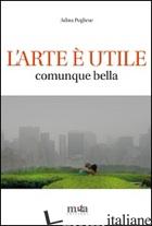 ARTE E' UTILE. COMUNQUE BELLA (L') - PUGLIESE ADINA