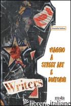 VIAGGIO A STREET ART E DINTORNI. MOVIMENTI PARALLELI E INFLUENZE SULL'ESTETICA,  - SALINA DANIELA