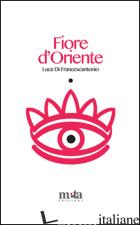 FIORE D'ORIENTE - DI FRANCESCANTONIO LUCA