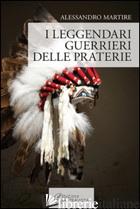 LEGGENDARI GUERRIERI DELLE PRATERIE (I) - MARTIRE ALESSANDRO