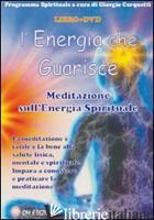 ENERGIA CHE GUARISCE. MEDITAZIONE SULL'ENERGIA SPIRITUALE. CON DVD (L') - CERQUETTI G. (CUR.)