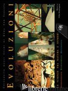 EVOLUZIONE, LE SCIENZE TRA NATURA E NUMERI. ANTROPOLOGIA, BIODIVERSITA', MATEMAT - RICKARDS O. (CUR.); SBORDONI V. (CUR.); GHIONE F. (CUR.)