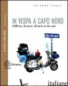 IN VESPA A CAPO NORD. 9.680 KM, 34 GIORNI, 50 KM/H - LOGLI FILIPPO