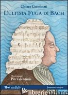 ULTIMA FUGA DI BACH (L') - CARMINATI CHIARA