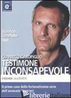 TESTIMONE INCONSAPEVOLE LETTO DA GIANRICO CAROFIGLIO. AUDIOLIBRO. CD AUDIO FORMA - CAROFIGLIO GIANRICO