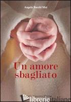 AMORE SBAGLIATO (UN) - BACCHI MAI ANGELA