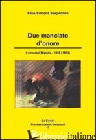 DUE MANCIATE D'ONORE. I PROCESSI MANCINI 1889/1903 - SERPENTINI ELSO SIMONE