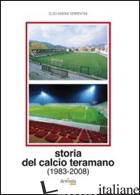 STORIA DEL CALCIO TERAMANO (1983-2008) - SERPENTINI ELSO SIMONE