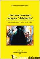 HANNO AMMAZZATO COMPARE «JABBICCHE». I PROCESSI TESTONE E CURINI 1918/1922 - SERPENTINI ELSO SIMONE