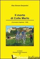 MORTO DI COLLE MERLO. IL PROCESSO ANGELOZZI. 1925 (IL) - SERPENTINI ELSO SIMONE