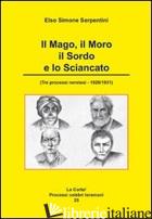 MAGO, IL MORO, IL SORDO E LO SCIANCATO. TRE PROCESSI NERETESI. 1926/1931 (IL) - SERPENTINI ELSO SIMONE