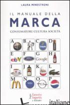 MANUALE DELLA MARCA. CONSUMATORE CULTURA SOCIETA' (IL) - MINESTRONI LAURA