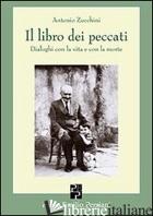LIBRO DEI PECCATI. DIALOGHI CON LA VITA E CON LA MORTE (IL) - ZUCCHINI ANTONIO; PIRANI R. (CUR.)
