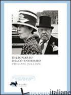 DIZIONARIO DELLO SNOBISMO - JULLIAN PHILIPPE