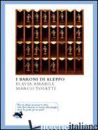 BARONI DI ALEPPO (I) - AMABILE FLAVIA; TOSATTI MARCO