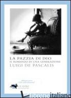PAZZIA DI DIO (LA) - DE PASCALIS LUIGI