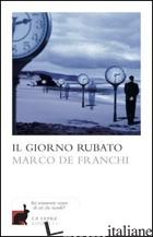 GIORNO RUBATO (IL) - DE FRANCHI MARCO