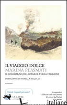 VIAGGIO DOLCE. IL SOGGIORNO DI LEOPARDI A VILLA FERRIGNI (IL) - PLASMATI MARINA