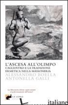 ASCESA ALL'OLIMPO. CAGLIOSTRO E LA TRADIZIONE ERMETICA NELLA MASSONERIA (L') - BOELLA ALESSANDRO; GALLI ANTONELLA