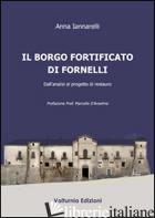 BORGO FORTIFICATO DI FORNELLI. DALL'ANALISI AL PROGETTO DI RESTAURO (IL) - IANNARELLI ANNA