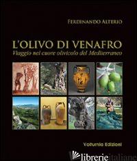 OLIVO DI VENAFRO. VIAGGIO NEL CUORE OLIVICOLO DEL MEDITERRANEO (L') - ALTERIO FERDINANDO
