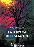PIETRA DELL'AMORE (LA) - MASCIO ANNA RITA