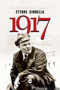 1917. LA RUSSIA VERSO L'ABISSO - CINNELLA ETTORE