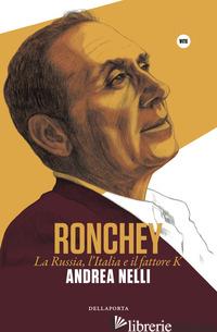RONCHEY. LA RUSSIA, L'ITALIA E IL «FATTORE K» - NELLI ANDREA