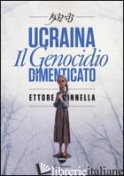 UCRAINA. IL GENOCIDIO DIMENTICATO (1932-1933) - CINNELLA ETTORE